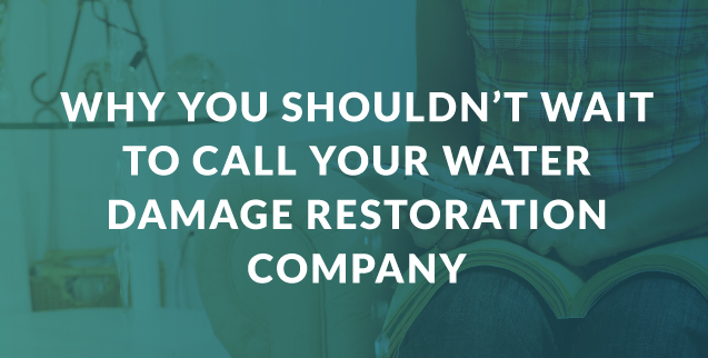Don't Wait to Call Your Water Damage Restoration Company
