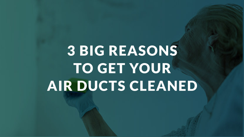 3 Big Reasons to Get Your Air Ducts Cleaned
