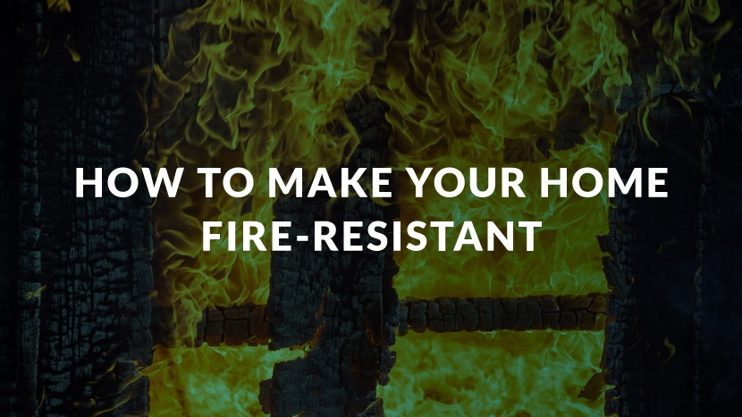 How to Make Your Home Fire-Resistant